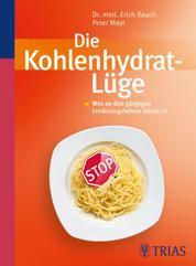 Die Kohlenhydrat-Lüge - Was an den gängigen Ernährungslehren falsch ist