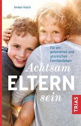 Achtsam Eltern sein - Für ein gelassenes und glückliches Familienleben