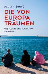 Die von Europa träumen - Wie Flucht und Migration ablaufen