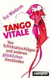 Tango Vitale - Von Schicksalsschlägen und anderen glücklichen Umständen