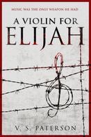 V.S. Paterson: A Violin for Elijah