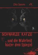 Elvy Jansen: Schwarze Katze...Und die Wahrheit hinter dem Spiegel