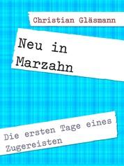 Neu in Marzahn - Die ersten Tage eines Zugereisten