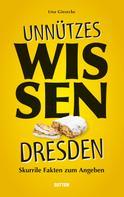 Una Giesecke: Unnützes Wissen Dresden.