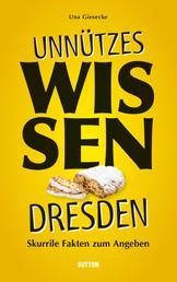 Unnützes Wissen Dresden. - Skurrile, abwegige und lustige Fakten für Besserwisser und Alleskenner