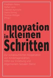 Innovation in kleinen Schritten - Zur sozialräumlichen Kooperation von Kindertagesstätten, Hilfen zur Erziehung und Allgemeinem Sozialen Dienst