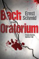 Ernst Schmid: Bachoratorium: Krimi. Frieda Bachs fünfter Fall ★★★★