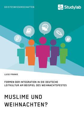 Muslime und Weihnachten? Formen der Integration in die deutsche Leitkultur am Beispiel des Weihnachtsfestes