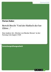 """Bertolt Brecht """"Und der Haifisch der hat Zähne..."""" - Eine Analyse der """"Moritat von Mackie Messer"""" in der Fassung vom August 1928"""