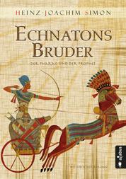 Echnatons Bruder. Der Pharao und der Prophet - Historischer Roman
