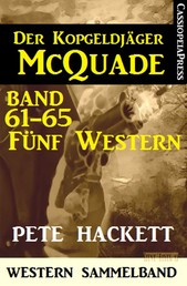 Der Kopfgeldjäger McQuade, Band 61-65: Fünf Western