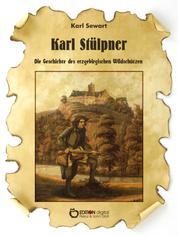 Karl Stülpner - Die Geschichte des erzgebirgischen Wildschützen