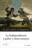 Elías Pino Iturrieta: La Independencia a palos y otros ensayos