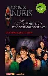 Das Haus Anubis - Band 5: Das Geheimnis der Winnsbrügge-Weslings - Der Roman zur TV-Serie