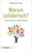 Michael Rutz: Warum solidarisch?
