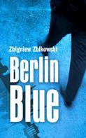 Zbigniew Zbikowski: Berlin Blue