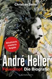 André Heller - Feuerkopf. Die Biografie
