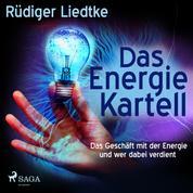 Das Energie Kartell - Das Geschäft mit der Energie und wer dabei verdient (Ungekürzt)