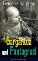 François Rabelais: Gargantua und Pantagruel (Illustrierte Ausgabe)