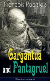 Gargantua und Pantagruel (Illustrierte Ausgabe) - Klassiker der Weltliteratur: Band 1 bis 5 - Groteske Geschichte einer Riesendynastie