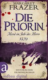 Die Priorin. Mord im Jahr des Herrn 1439 - Historischer Kriminalroman