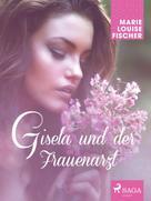 Marie Louise Fischer: Gisela und der Frauenarzt