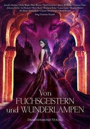 Von Fuchsgeistern und Wunderlampen - Eine märchenhafte Anthologie