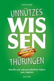 Unnützes Wissen Thüringen. - Skurrile, abwegige und lustige Fakten für Besserwisser und Alleskenner