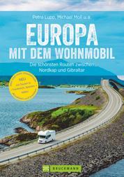 Europa mit dem Wohnmobil: Die schönsten Routen zwischen Nordkap und Gibraltar - Der Wohnmobil-Reiseführer mit Straßenatlas, GPS-Koordinaten zu Stellplätzen und Streckenleisten