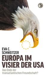 Europa im Visier der USA - Das Ende der transatlantischen Freundschaft?