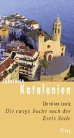 Christian Leetz: Lesereise Katalonien. Die ewige Suche nach des Esels Seele