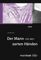 Gerd Fischer: Der Mann mit den zarten Händen: Frankfurt-Krimi ★★★