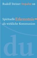 Rudolf Steiner: Spirituelle Erkenntnis als wirkliche Kommunion