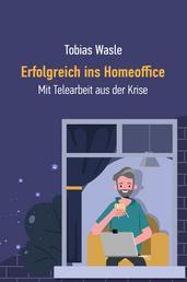 Erfolgreich ins Homeoffice - Mit Telearbeit aus der Krise