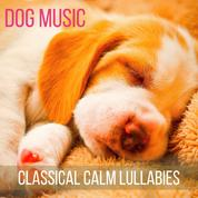 Dog Music (Classical Calm Lullabies for Your Pets)