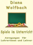 Diana Wolfbach: Spiele im Unterricht