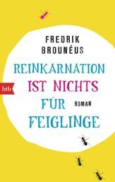 Reinkarnation ist nichts für Feiglinge - Roman