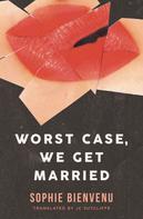 Sophie Bienvenu: Worst Case, We Get Married