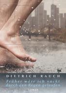 Dietrich Rauch: Früher wäre ich nackt durch den Regen gelaufen ★★★★