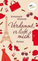 Annemarie Schoenle: Verdammt, er liebt mich ★★
