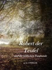 Robert der Teufel und die Höllischen Fanghunde. - Eine schauderhafte Teufels-, Hexen-, Räuber- und Mördergeschichte. [ca. 1860]
