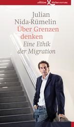 Über Grenzen denken - Eine Ethik der Migration