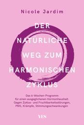 Der natürliche Weg zum harmonischen Zyklus - Das 6-Wochen-Programm für einen ausgeglichenen Hormonhaushalt. Gegen Zyklus- und Fruchtbarkeitsstörungen, PMS, Krämpfe, Stimmungsschwankungen