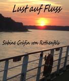 Sabine Gräfin von Rothenfels: Lust auf Fluss