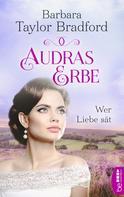 Barbara Taylor Bradford: Audras Erbe - Wer Liebe sät