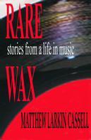 Matthew Larkin Cassell: Rare Wax ★★★★★