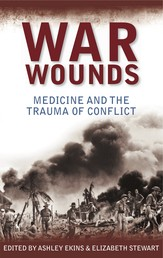 War Wounds - Medicine and the trauma of conflict