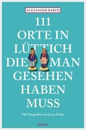 111 Orte in Lüttich, die man gesehen haben muss - Reiseführer