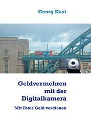 Geldvermehrung mit der Digitalkamera - Mit Fotos Geld verdienen