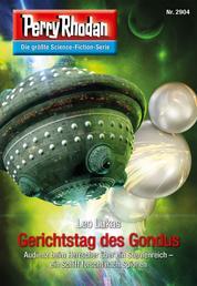 "Perry Rhodan 2904: Gerichtstag des Gondus - Perry Rhodan-Zyklus ""Genesis"""